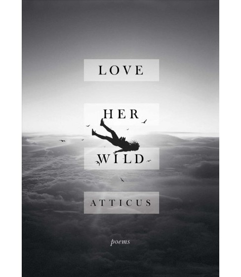 Love Her Wild -  by Atticus (Hardcover) - image 1 of 1