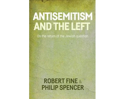 Antisemitism and the Left : On the Return of the Jewish Question (Hardcover) (Robert Fine & Philip - image 1 of 1