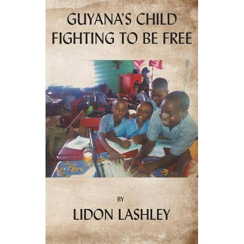 Guyana's Child Fighting to Be Free - by  Lidon Lashley (Paperback) - image 1 of 1