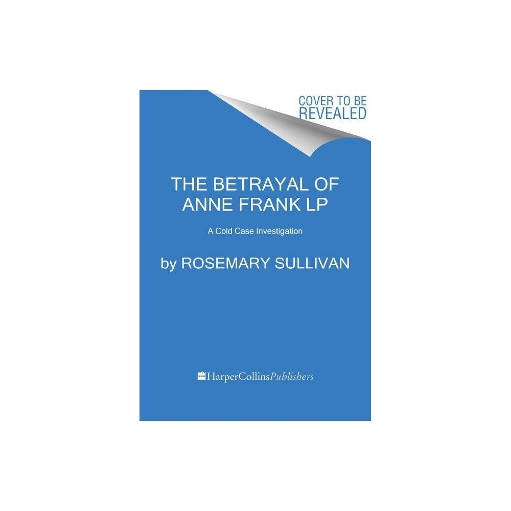 The Betrayal Of Anne Frank Large Print By Rosemary Sullivan Paperback