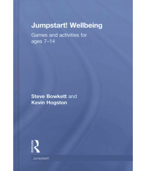Jumpstart! Wellbeing : Games and Activities for Ages 7-14 (Hardcover) (Steve Bowkett & Kevin Hogston) - image 1 of 1