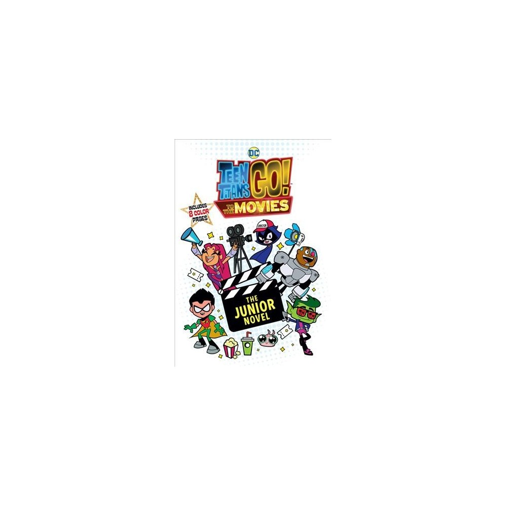 Teen Titans Go! to the Movies : The Junior Novel - (Teen Titans Go!) (Paperback)