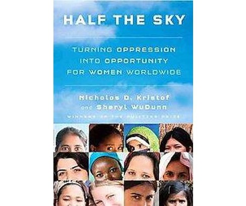Half the Sky : Turning Oppression into Opportunity for Women Worldwide (Hardcover) (Nicholas D. Kristof) - image 1 of 1