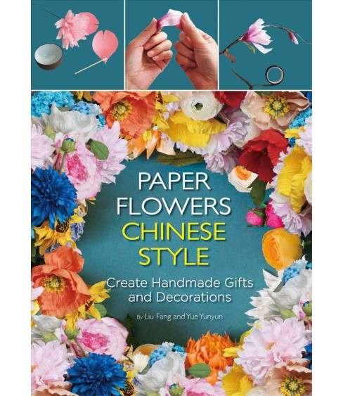 Paper Flowers Chinese Style : Create Handmade Gifts and Decorations -  (Hardcover) - image 1 of 1