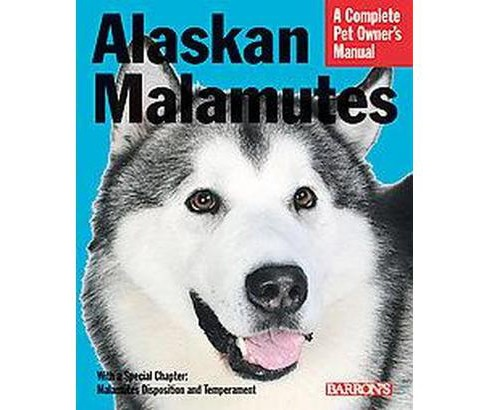 Alaskan Malamutes : Everything About Purchase, Care, Nutrition, Behavior, and Training (Paperback) - image 1 of 1