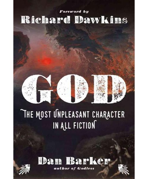 God : The Most Unpleasant Character in All Fiction (Hardcover) (Dan Barker) - image 1 of 1