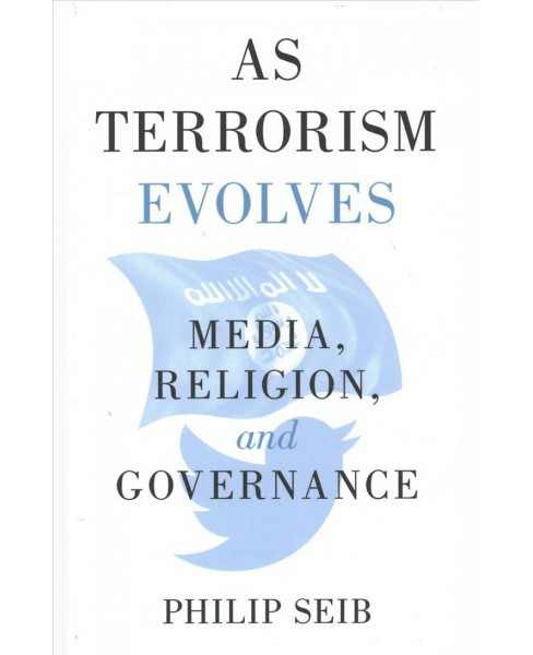 As Terrorism Evolves : Media, Religion, and Governance -  by Philip Seib (Hardcover) - image 1 of 1