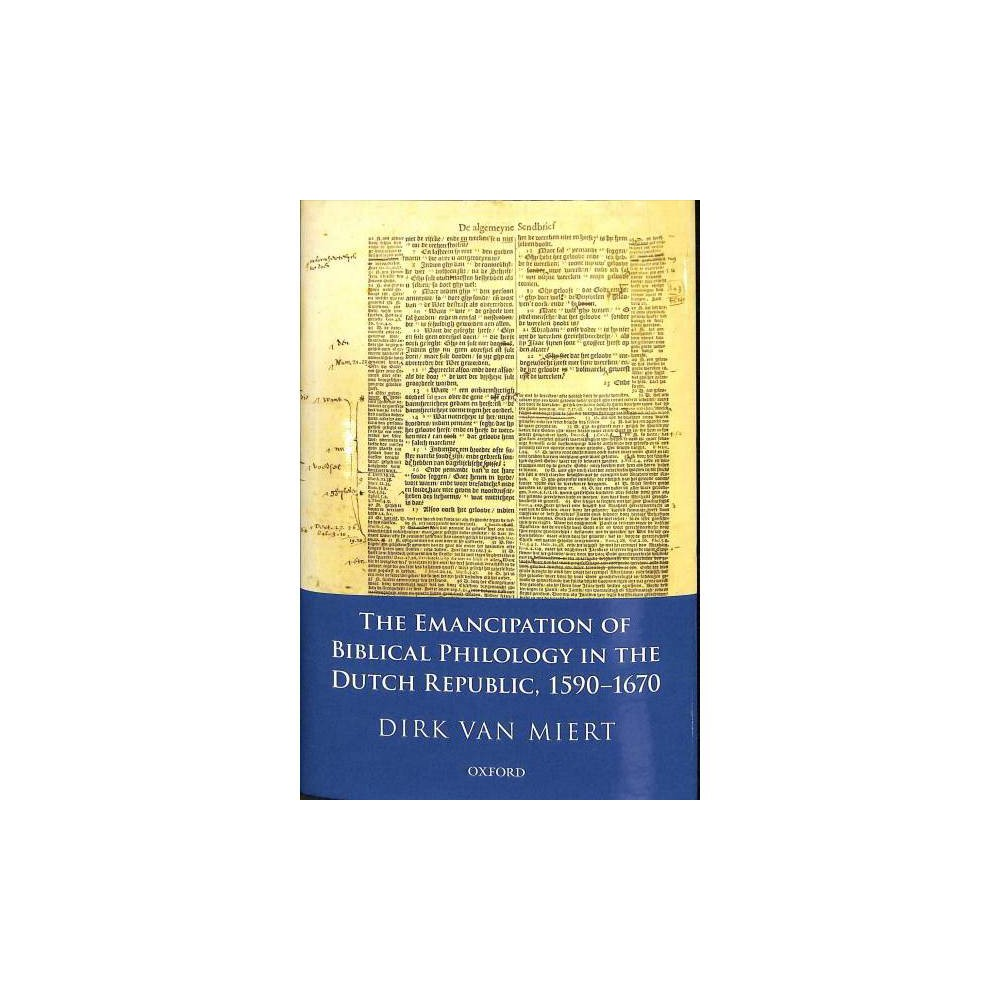 Emancipation of Biblical Philology in the Dutch Republic 1590-1670 - by Dirk Van Miert (Hardcover)