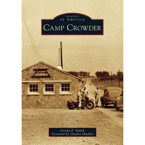Camp Crowder - (Images of America) by  Jeremy P Amick (Paperback) - image 1 of 1
