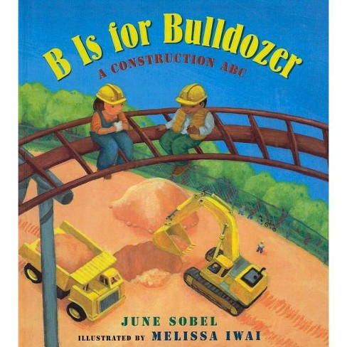 B Is for Bulldozer - by  June Sobel (Hardcover) - image 1 of 1