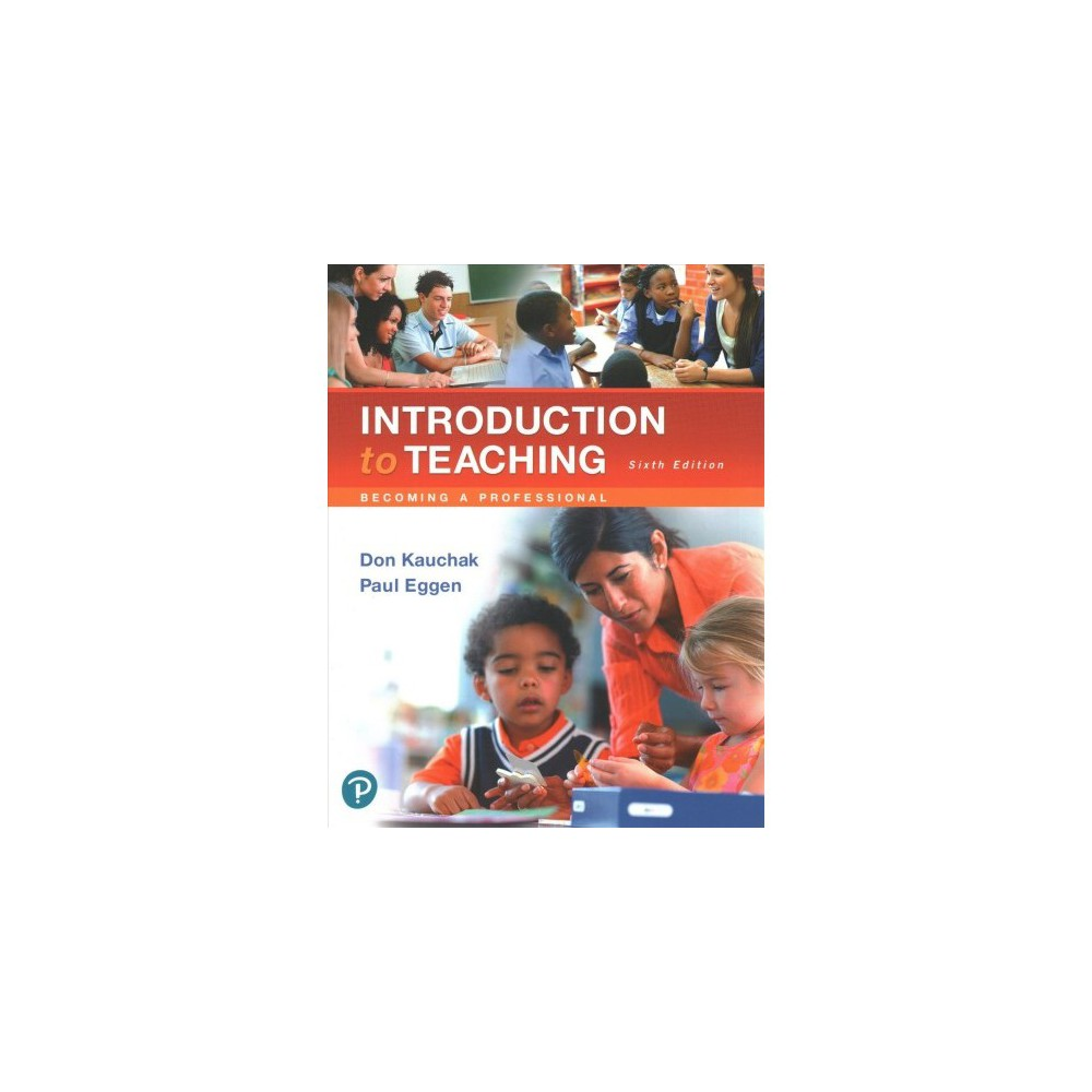 Introduction to Teaching : Becoming a Professional - 6 Pap/Psc by Don Kauchak & Paul Eggen (Paperback)
