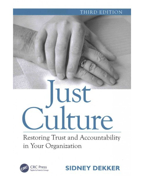 Just Culture : Restoring Trust and Accountability in Your Organization (Paperback) (Sidney Dekker) - image 1 of 1