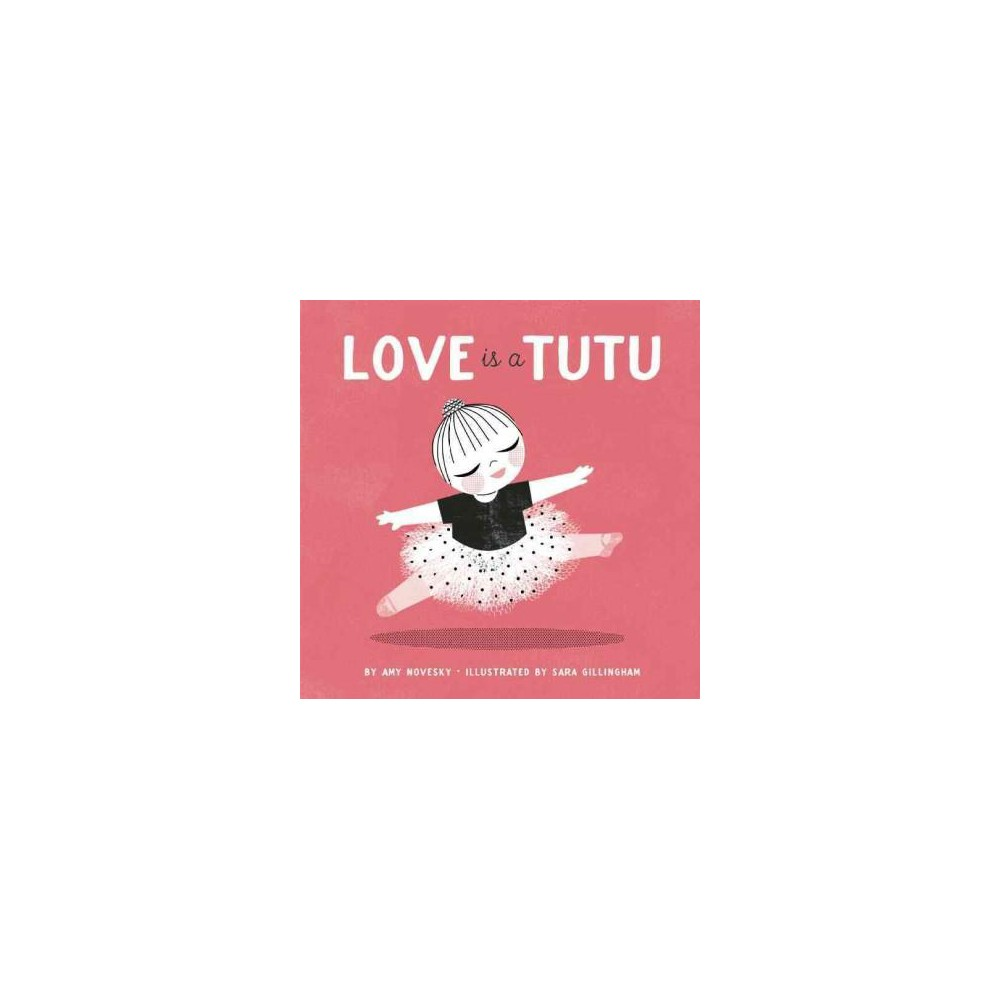 Love Is a Tutu (Hardcover) (Amy Novesky)