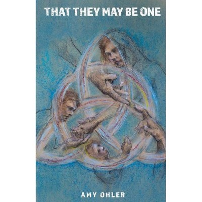 That They May Be One - by  Amy Ohler (Paperback)