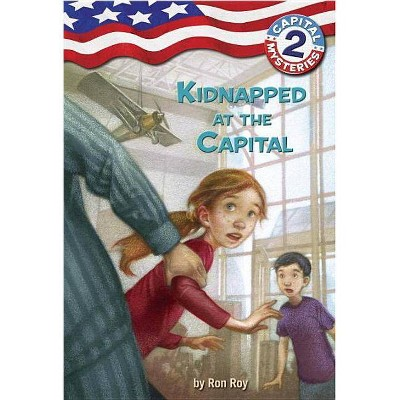 Capital Mysteries #2: Kidnapped at the Capital - by  Ron Roy (Paperback)