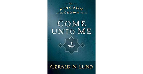 Come Unto Me (Reprint) (Paperback) (Gerald N. Lund) - image 1 of 1