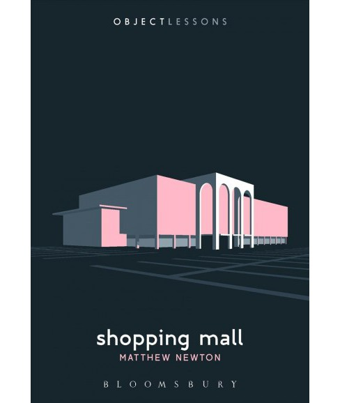 Shopping Mall -  (Object Lessons) by Matthew Newton (Paperback) - image 1 of 1