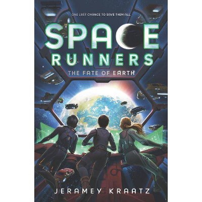 Space Runners: The Fate of Earth - by  Jeramey Kraatz (Hardcover)