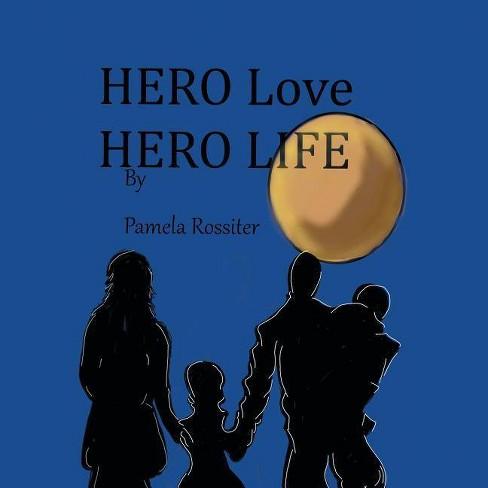 Hero Life, Hero Love - by  Pamela Rossiter (Paperback) - image 1 of 1