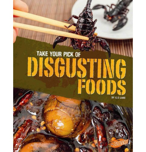 Take Your Pick of Disgusting Foods (Paperback) (G. G. Lake) - image 1 of 1