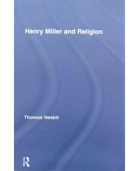 Henry Miller and Religion (Reprint) (Paperback) (thomas Nesbit) - image 1 of 1
