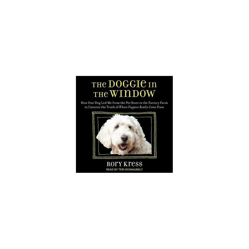 Doggie in the Window : How One Beloved Dog Opened My Eyes to the Complicated Story Behind Man's Best