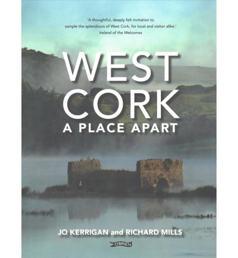 West Cork : A Place Apart (Paperback) (Jo Kerrigan & Richard Mills) - image 1 of 1