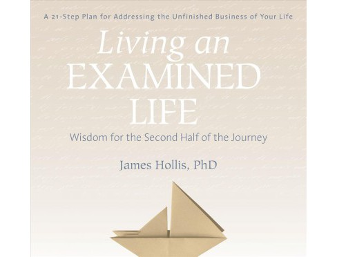 Living an Examined Life : Wisdom for the Second Half of the Journey - Unabridged by Ph.D. James Hollis - image 1 of 1