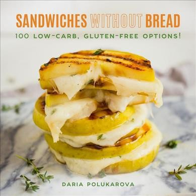 Sandwiches Without Bread : 100 Low-Carb, Gluten-Free Options! - by Daria Polukarova (Hardcover)