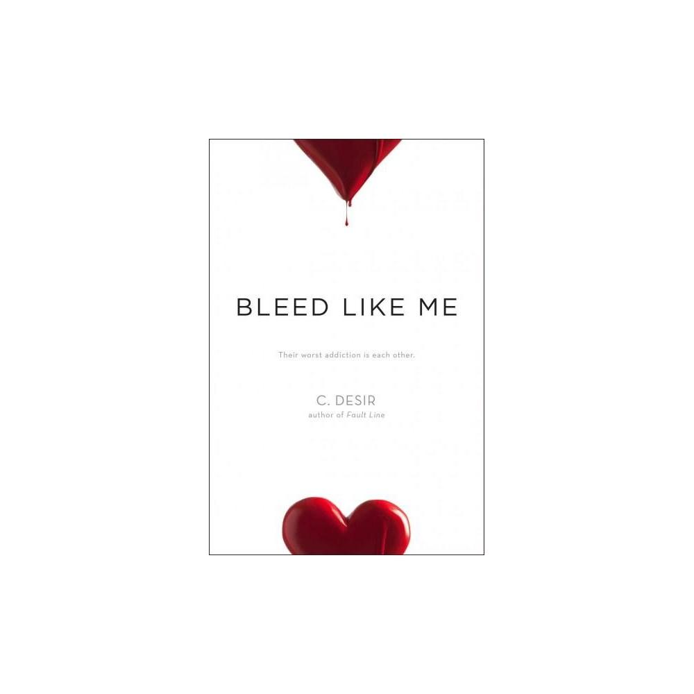Bleed Like Me (Reprint) (Paperback) by c. Desir