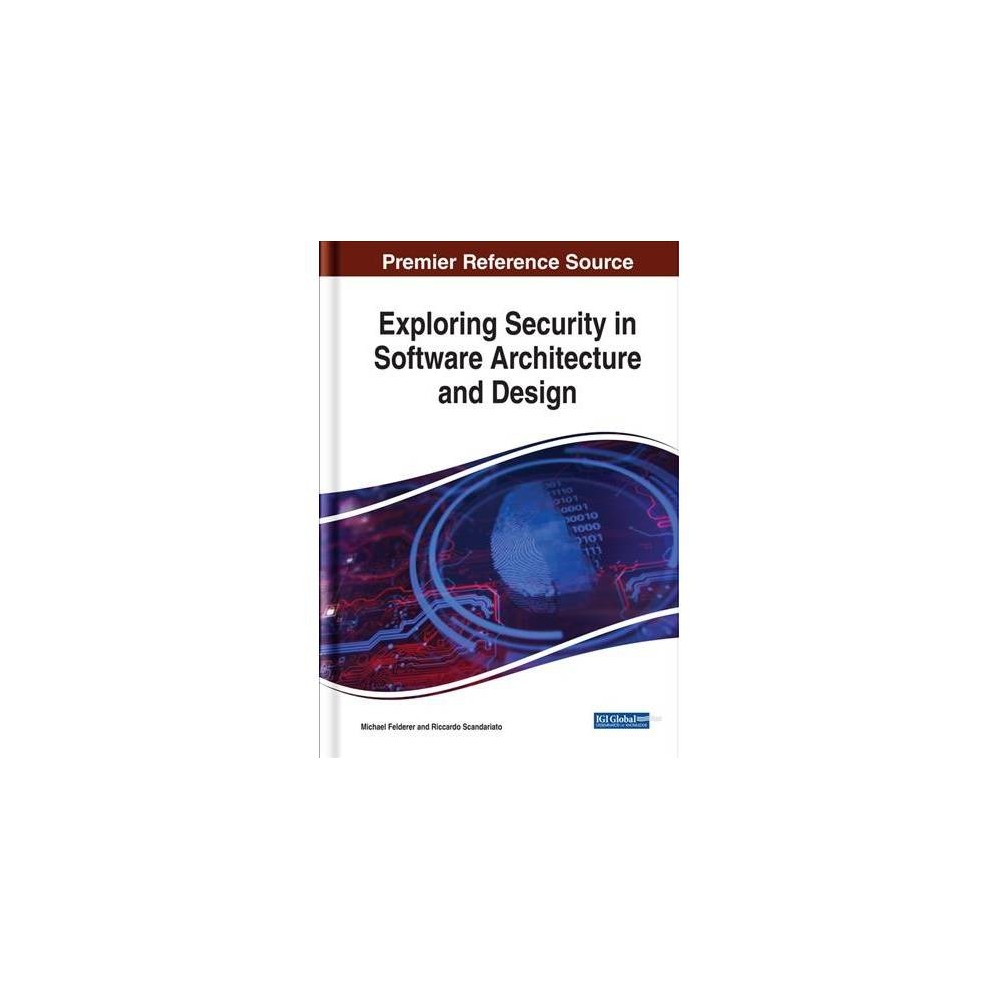 Exploring Security in Software Architecture and Design - (Hardcover) 'This book explores security in software architecture and design. It examines software security from a software engineering perspective and addresses technical, as well as managerial aspects of secure software engineering. It also includes all aspects ofsoftware security in the development, deployment, and management processes of software systems'--