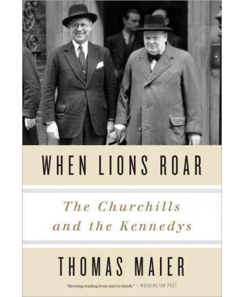 When Lions Roar : The Churchills and the Kennedys (Paperback) (Thomas Maier) - image 1 of 1
