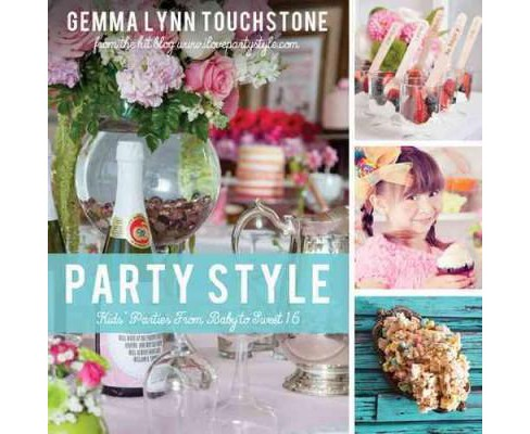 Party Style : Kids' Parties from Baby to Sweet 16 (Paperback) (Gemma Lynn Touchstone) - image 1 of 1