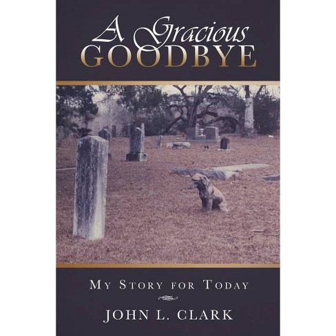 A Gracious Goodbye - by  John L Clark (Paperback) - image 1 of 1