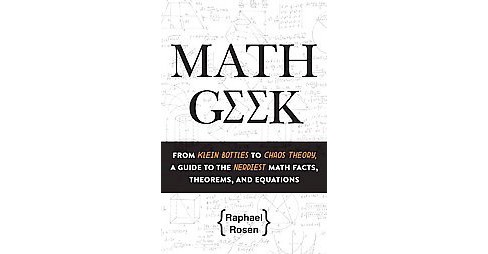 Math Geek : From Klein Bottles to Chaos Theory, a Guide to the Nerdiest Math Facts, Theorems, and - image 1 of 1