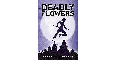 Deadly Flowers : A Ninja's Tale (School And Library) (Sarah L. Thomson) - image 1 of 1