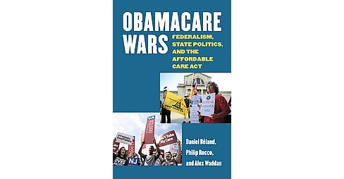 Obamacare Wars : Federalism, State Politics, and the Affordable Care Act (Hardcover) (Daniel Beland) - image 1 of 1