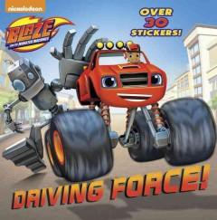 Driving Force! ( Blaze and the Monster Machines) (Paperback) by Random House