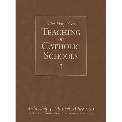 The Holy See's Teaching on Catholic Schools - by  J Michael Miller (Paperback)