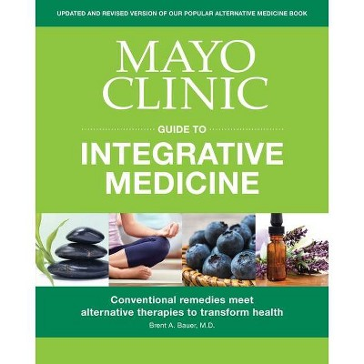Mayo Clinic Guide to Integrative Medicine - by  Brent A Bauer (Paperback)