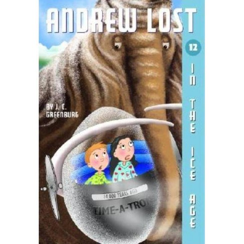 Andrew Lost #12: In the Ice Age - (Andrew Lost (Paperback)) by  J C Greenburg (Paperback) - image 1 of 1