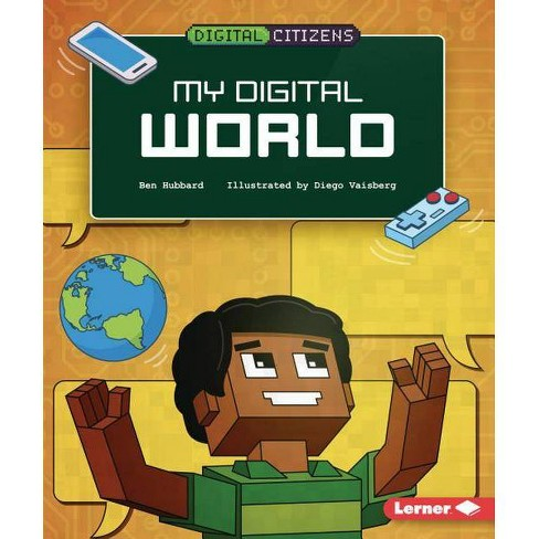 My Digital World - (Digital Citizens) by  Ben Hubbard (Hardcover) - image 1 of 1