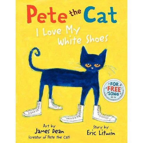 Pete the Cat: I Love My White Shoes (Hardcover) by Eric Litwin - image 1 of 1