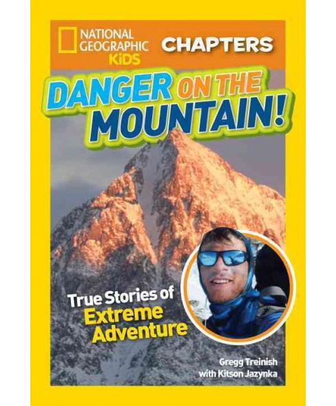 Danger on the Mountain! : True Stories of Extreme Adventures! (Paperback) (Gregg Treinish) - image 1 of 1