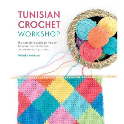 Tunisian Crochet Workshop - by  Michelle Robinson (Paperback)
