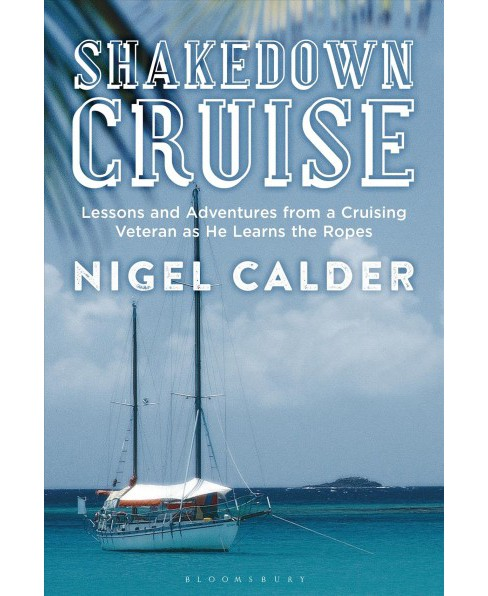 Shakedown Cruise : Lessons and Adventures from a Cruising Veteran As He Learns the Ropes -  (Hardcover) - image 1 of 1
