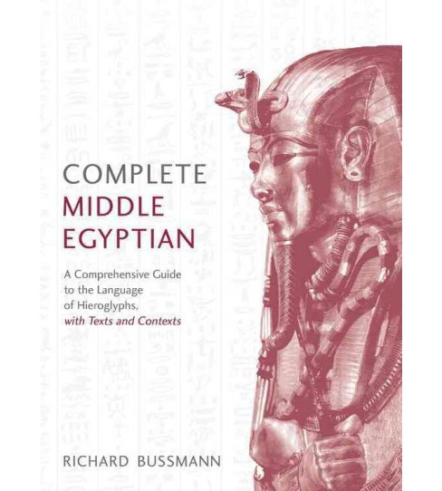 Complete Middle Egyptian : Learn Beginner Hieroglyphs (Paperback) (Richard Buu00dfmann) - image 1 of 1