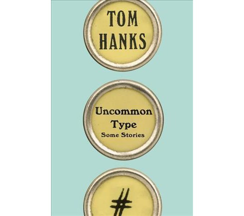 Uncommon Type : Some Stories (Hardcover) (Tom Hanks) - image 1 of 1