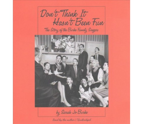Don't Think It Hasn't Been Fun : The Story of the Burke Family Singers (Unabridged) (CD/Spoken Word) - image 1 of 1