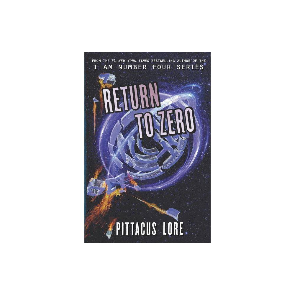 Return To Zero Lorien Legacies Reborn By Pittacus Lore Hardcover